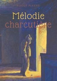 Roger Pleers - Mélodie charcutière.