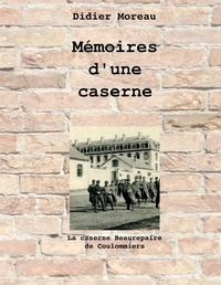 Didier Moreau - Mémoires d'une caserne - La caserne Beaurepaire de Coulommiers.