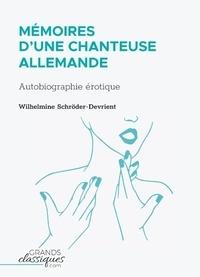 Wilhelmine Schröder-Devrient - Mémoires d'une chanteuse allemande - Autobiographie érotique.