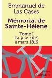 Emmanuel de Las Cases - Mémorial de Sainte-Hélène - Tome I - De juin 1815 à mars 1816.