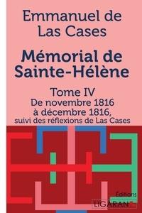 Emmanuel de Las Cases - Mémorial de Sainte-Hélène - Tome IV - De novembre 1816 à décembre 1816 - suivi des réflexions de Las Cases.