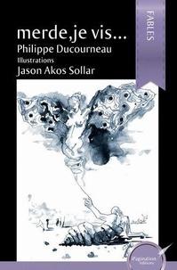 Philippe Ducourneau - Merde, je vis....