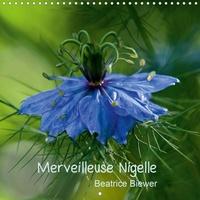 Béatrice Biewer - Merveilleuse Nigelle (Calendrier mural 2020 300 × 300 mm Square) - Une merveilleuse petite fleur, la Nigelle de Damas (Calendrier mensuel, 14 Pages ).
