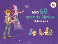 Clotilde Palomino et Christophe Billard - Mes 60 grands Alphas magnétiques.