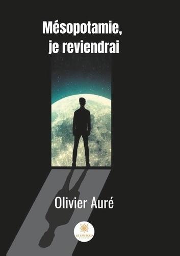 Olivier Auré - Mésopotamie, je reviendrai.
