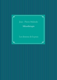Jean-Pierre Multedo - Mésothérapie - Les dessous de la peau.