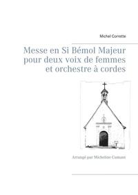 Michel Corrette - Messe en si bémol majeur pour deux voix de femmes et orchestre à cordes - Arrangé par Micheline Cumant.