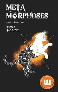 Lilly Sebastian - Métamorphoses Tome 1 : Féline.