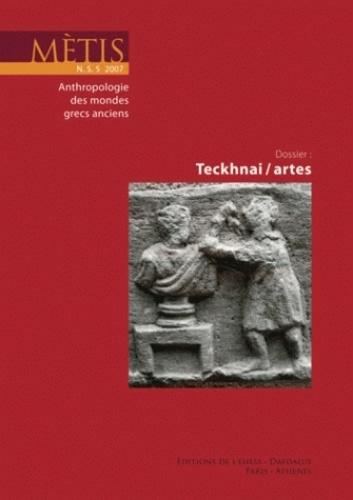 Alain Ballabriga et Bernard Vitrac - Mètis N° 5/2007 : Tekhnai / artes.