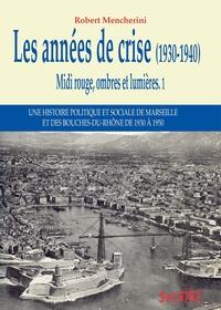 Robert Mencherini - Midi rouge, ombres et lumières - Tome 1, Les années de crise, 1930-1940.