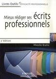 Mireille Brahic - Mieux rédiger ses écrits professionnels - Lettres, messages électroniques, comptes rendus, rapports, analyses et synthèses.