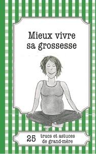 Eve-Amandine Leloup et Julie Oldenhove - Mieux vivre sa grossesse - 25 trucs et astuces de grand-mère.