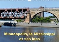 Alain Hanel - CALVENDO Places  : Minneapolis, le Mississippi et ses lacs (Calendrier mural 2021 DIN A3 horizontal) - Minneapolis la cité aux dix mille lacs (Calendrier mensuel, 14 Pages ).