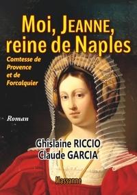 Ghislaine Riccio et Claude Garcia - Moi, Jeanne, reine de Naples.