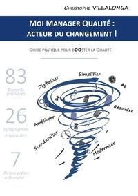 Christophe Villalonga - Moi manager qualité : acteur du changement ! - Guide pratique pour booster la qualité.