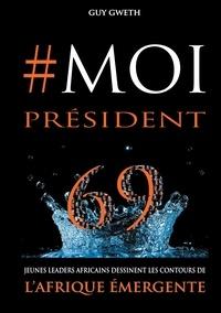 Guy Gweth - #Moi président - 69 Jeunes Leaders dessinent les nouveaux contours de l'Afrique Emergente.