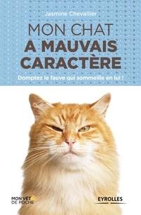 Jasmine Chevallier - Mon chat a mauvais caractère - Domptez le fauve qui sommeille en lui !.