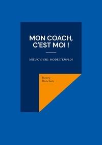 Henry Ranchon - Mon coach, c'est Moi ! - Mieux vivre : Mode d'emploi.