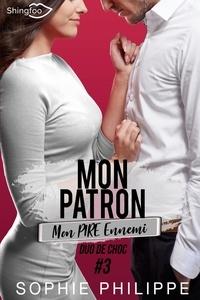 Sophie Philippe - Mon Patron, Mon PIRE Ennemi Tome 3 - Duo de choc.
