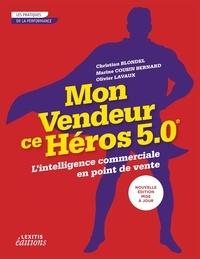 Christian Blondel et Marine Cousin-Bernard - Mon vendeur ce héros 5.0 - L'intelligence commerciale en point de vente.