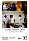 Emmanuel Lincot et Barthélémy Courmont - Monde chinois N° 33 : Taïwan, Afrique, Chine - Un seul lit pour deux rêves.