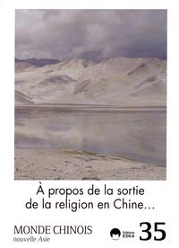 Sylvie Taussig et Emmanuel Lincot - Monde chinois N° 35 : A propos de la sortie de la religion en Chine....