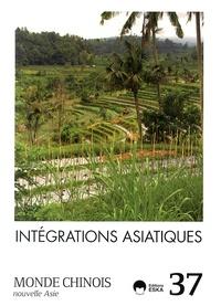 Barthélémy Courmont et Emmanuel Lincot - Monde chinois N° 37 : Intégrations asiatiques.