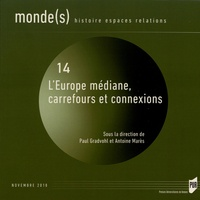 Paul Gradvohl et Antoine Marès - Monde(s) N° 14, novembre 2018 : L'Europe médiane, carrefours et connexions.