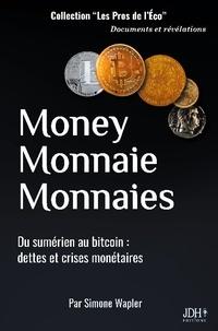Simone Wapler - Money Monnaie Monnaies - Du sumérien au bitcoin : dettes et crises monétaires.