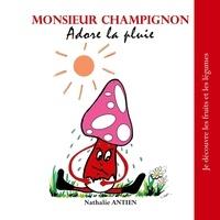 Nathalie Antien - Monsieur Champignon adore la pluie.
