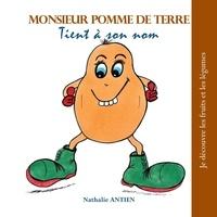 Nathalie Antien - Monsieur Pomme de Terre tient à son nom.