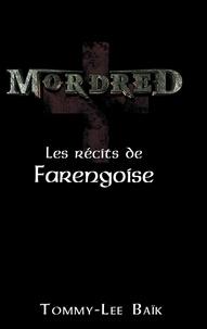 Tommy-Lee Baïk - Mordred Tome 1 : Les récits de Farengoise.