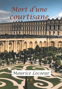 Maurice Lecoeur - Mort d'une courtisane.