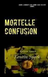 Kentin Spark - Mortelle confusion.