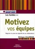 Philippe Villemus - Motivez vos équipes - Le guide. Fixer, négocier, suivre, évaluer les objectifs.