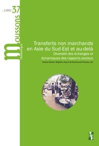 Vanina Bouté et Stéphen Huard - Moussons N° 37/2021-1 : Transferts non marchands en Asie du Sud-Est et au-delà - Diversité des échanges et dynamiques des rapports sociaux.