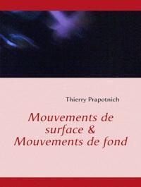 Thierry Prapotnich - Mouvements de surface et mouvements de fond.