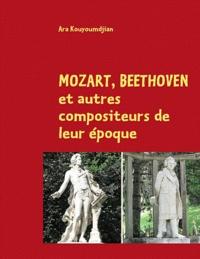 Ara Kouyoumdjian - Mozart, Beethoven et autres compositeurs de leur époque - Guide pratique pour mélomanes.