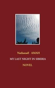 Nathanaël Amah - My last night in Siberia.