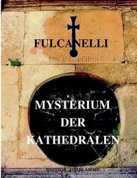 Fulcanelli - Mysterium der kathedralen - Und die esoterische Deutung der hemetischen Symbole des Großen Werks.