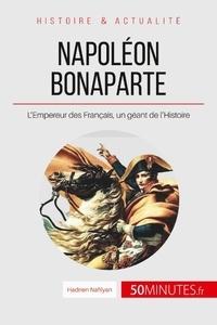 Hadrien Nafilyan - Napoléon Bonaparte - L'Empereur des français, un géant de l'histoire.
