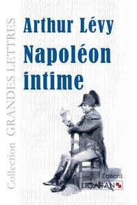 Arthur Lévy - Napoléon intime.