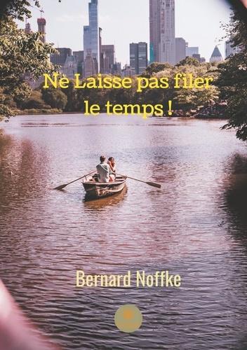 Bernard Noffke - Ne laisse pas filer le temps !.