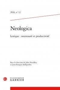 John Humbley et Jean-François Sablayrolles - Neologica N° 12 : Lexique : nouveauté et productivité.