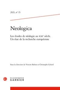 Christophe Gérard et Vincent Balnat - Neologica N° 15/2021 : Les études de néologie au XXIe siècle - Un état de la recherche européenne.