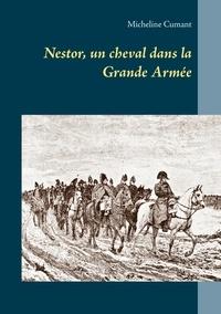 Micheline Cumant - Nestor, un cheval dans la grande armée.