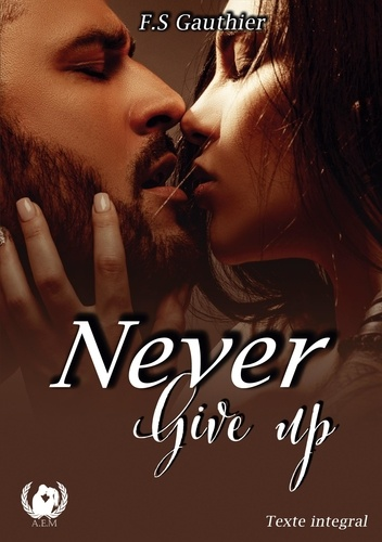 Never give up. Texte intégral