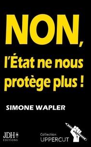 Simone Wapler - Non, l'Etat ne nous protège plus !.