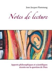 Jean-jacques Flammang - Notes de lectures - Apports philosophiques et scientifiques récents sur la question de Dieu.