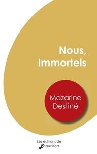 Mazarine Destiné - Nous, Immortels.